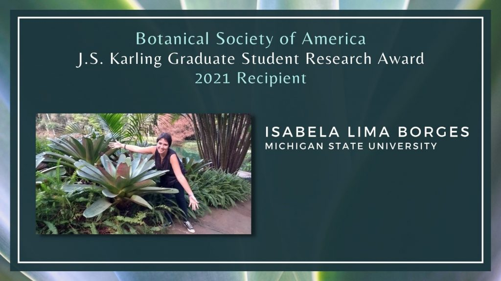 Image announcing Isabela Borges as winner of the 2021 J.S. Karling Graduate Student Research Award, featuring a photo of Borges posing with arms outstretched to show the size of the large plant next to her.